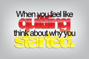 When you feel like quitting think about why you started.Typography poster. Motivational Background
